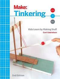 Tinkering: Kids Learn by Making Stuff