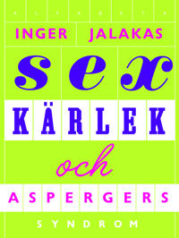 Sex, kärlek & aspergers syndrom : med kärleksskola för aspergare