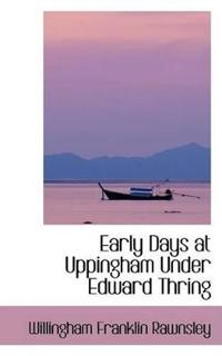 Early Days at Uppingham Under Edward Thring