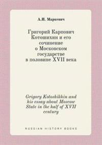Grigory Kotoshikhin and His Essay about Moscow State in the Half of XVII Century