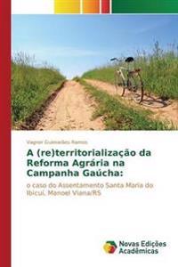 A (Re)Territorializacao Da Reforma Agraria Na Campanha Gaucha