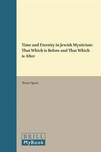Time and Eternity in Jewish Mysticism: That Which Is Before and That Which Is After