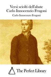 Versi Sciolti Dell'abate Carlo Innocenzio Frugoni