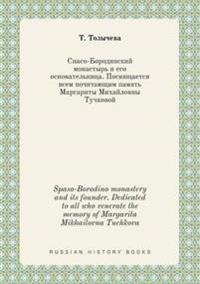 Spaso-Borodino Monastery and Its Founder. Dedicated to All Who Venerate the Memory of Margarita Mikhailovna Tuchkova