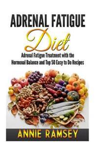 Adrenal Fatigue Diet: Adrenal Fatigue Treatment with the Hormonal Balance and Top 50 Easy to Do Recipes