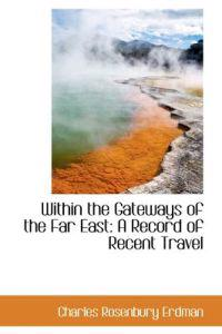 Within the Gateways of the Far East a Record of Recent Travel