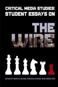 Critical Media Studies: Student Essays on the Wire