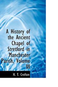 A History of the Ancient Chapel of Stretford in Manchester Parish