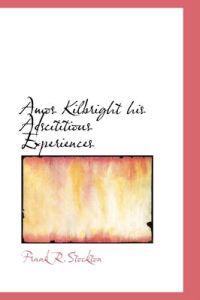 Amos Kilbright His Adscititious Experiences