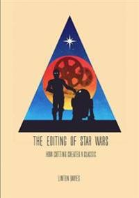 The Editing of Star Wars: How Cutting Created a Classic