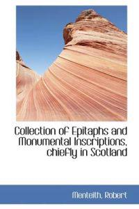 Collection of Epitaphs and Monumental Inscriptions, Chiefly in Scotland