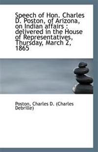 Speech of Hon. Charles D. Poston, of Arizona, on Indian Affairs: Delivered in the House of Represen