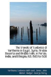 The Travels of Ludovico Di Varthema in Egypt, Syria, Arabia Deserta and Arabia Felix, in Persia