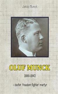 Oluf Munck: - Doctor, Freedom Fighter, Martyr