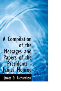 A Compilation of the Messages and Papers of the Presidents - James Monroe