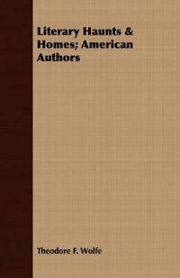 Literary Haunts & Homes; American Authors