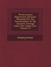 Westermanns Illustrierte Deutsche Monatshefte: Ein Familienbuch Fur Das Gesamte Geistige Leben Der Gegenwart, Volume 11