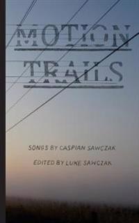 Motion Trails: Songs by Caspian Sawczak