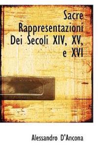 Sacre Rappresentazioni Dei Secoli XIV, XV, E XVI