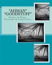 Ahman Goodstuff: Poems of Hope, Strength & Inspiration