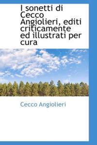 I Sonetti Di Cecco Angiolieri, Editi Criticamente Ed Illustrati Per Cura