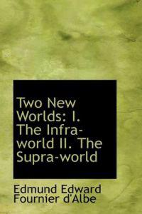 Two New Worlds I. the Infra-world II. the Supra-world