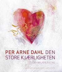 Den store kjærligheten; vi kan lære å elske - Per Arne Dahl | Inprintwriters.org