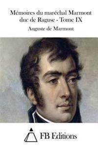 Memoires Du Marechal Marmont Duc de Raguse - Tome IX