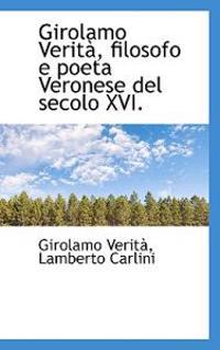 Girolamo Verit, Filosofo E Poeta Veronese del Secolo XVI.