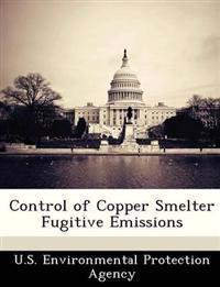 Control of Copper Smelter Fugitive Emissions