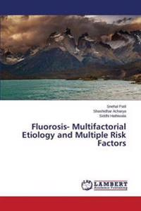 Fluorosis- Multifactorial Etiology and Multiple Risk Factors