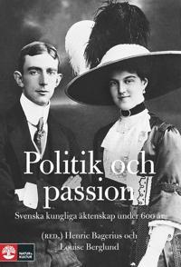Politik och passion. Svenska kungliga äktenskap under 600 år