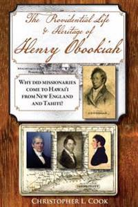 The Providential Life & Heritage of Henry Obookiah: Why Did Missionaries Come to Hawai'i from New England and Tahiti?