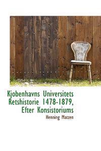 Kjobenhavns Universitets Retshistorie 1478-1879, Efter Konsistoriums
