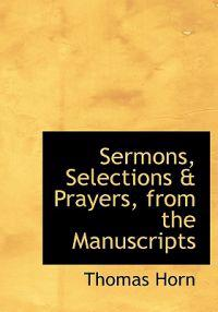 Sermons, Selections a Prayers, from the Manuscripts