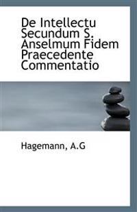 de Intellectu Secundum S. Anselmum Fidem Praecedente Commentatio