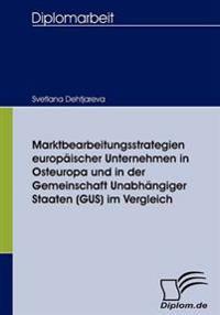 Marktbearbeitungsstrategien Europaischer Unternehmen in Osteuropa Und in Der Gemeinschaft Unabhangiger Staaten (Gus) Im Vergleich