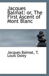 Jacques Balmat: The First Ascent of Mont Blanc