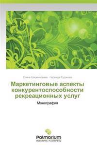 Marketingovye Aspekty Konkurentosposobnosti Rekreatsionnykh Uslug