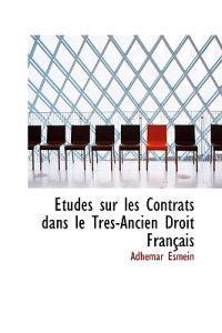 Etudes Sur Les Contrats Dans Le Tres-ancien Droit Francais