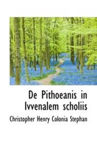 De Pithoeanis in Ivvenalem Scholiis