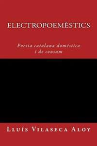 Electropoemestics: Poesia Calatana Domestica I de Consum