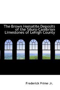 The Brown Hematite Deposits of the Siluro-cambrian Limestones of Lehigh County