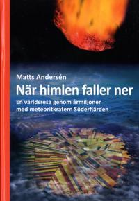 När himlen faller ner : en världsresa genom årmiljoner med meteoritkratern Söderfjärden