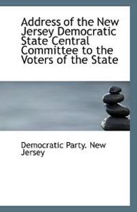 Address of the New Jersey Democratic State Central Committee to the Voters of the State