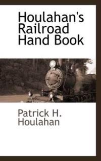Houlahan's Railroad Hand Book