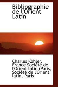 Bibliographie de L'Orient Latin