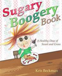Sugary Boogery Book: A Healthy Dose of Sweet and Gross