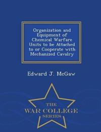 Organization and Equipment of Chemical Warfare Units to Be Attached to or Cooperate with Mechanized Cavalry - War College Series