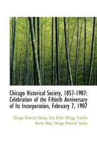 Chicago Historical Society, 1857-1907